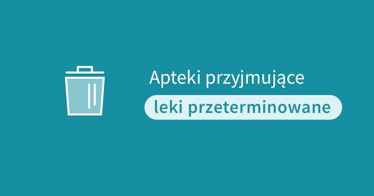 Apteki przyjmujące leki przeterminowane w Polsce